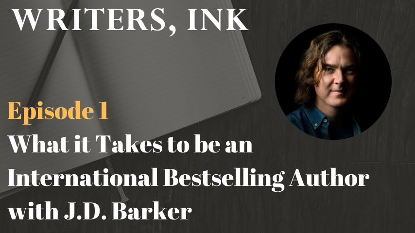 Writers, Ink Podcast: Episode 1 – What it Takes to be a NY Times and International Bestselling Author with J.D. Barker