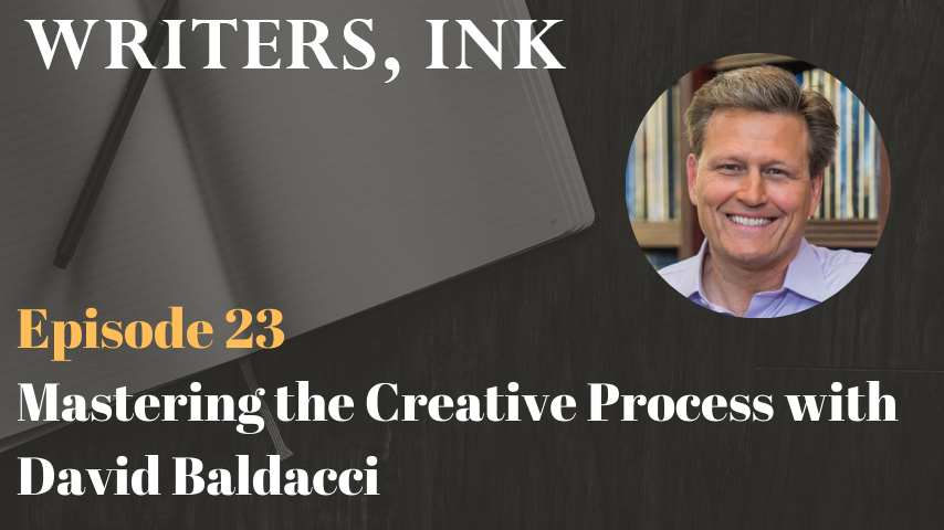 Writers, Ink Podcast: Episode 23 – Mastering the Creative Process with #1 NY Times bestseller, David Baldacci