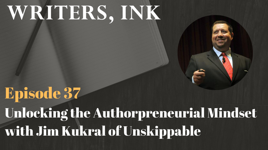 Writers, Ink Podcast: Episode 37 – Unlocking the Authorpreneurial Mindset with Jim Kukral of Unskippable
