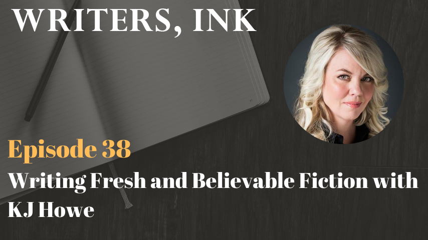 Writers, Ink Podcast: Episode 38 – Writing Fresh and Believable Fiction with ITW Interim Executive Director, KJ Howe
