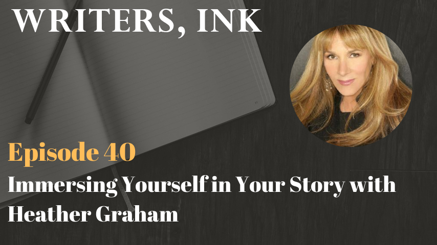 Writers, Ink Podcast: Episode 40 – Immersing Yourself in Your Story with #1 NY Times bestseller, Heather Graham