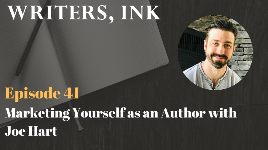 Writers, Ink Podcast: Episode 41 – Marketing Yourself as an Author with Joe Hart