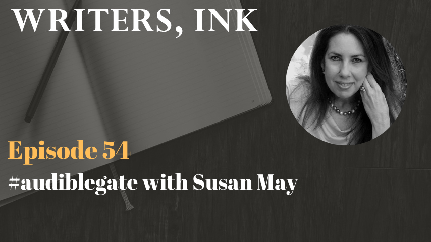 Writers, Ink Podcast: Episode 54 – #audiblegate with Susan May