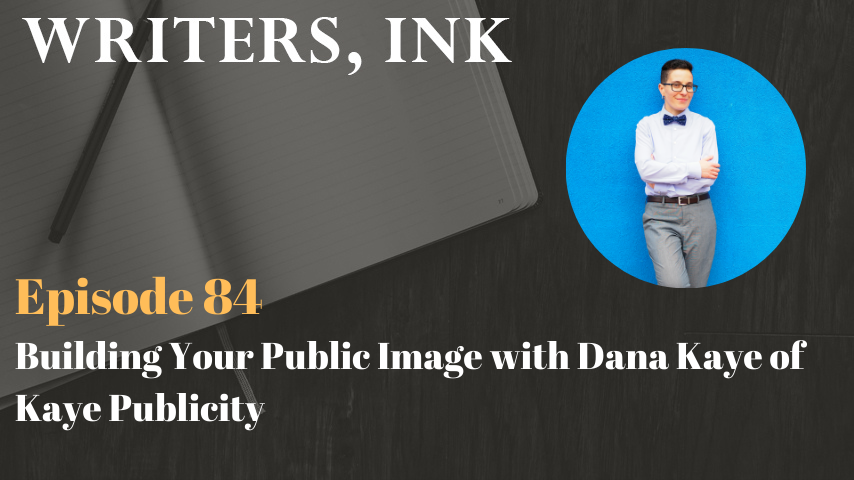 Writers, Ink Podcast: Episode 84 – Building Your Public Image with Dana Kaye of Kaye Publicity