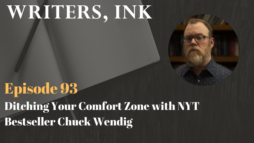 Writers, Ink Podcast: Episode 93 – Ditching Your Comfort Zone with NYT Bestseller Chuck Wendig