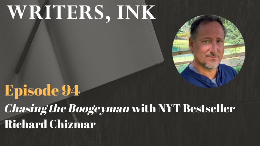 Writers, Ink Podcast: Episode 94 – Chasing the Boogeyman with NYT Bestseller Richard Chizmar