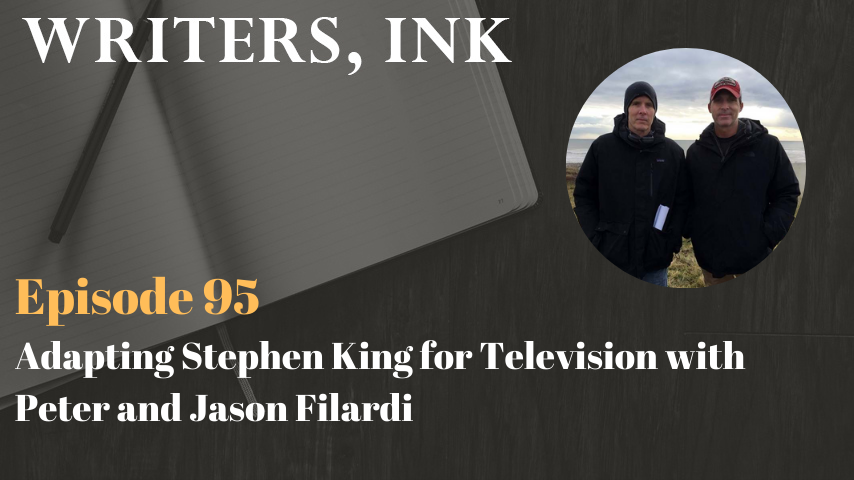 Writers, Ink Podcast: Episode 95 – Adapting Stephen King for Television with Peter and Jason Filardi