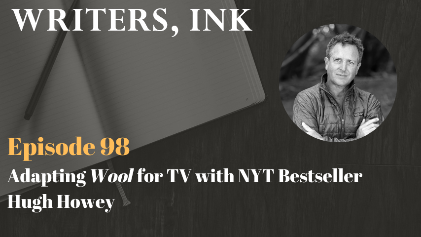 Writers, Ink Podcast: Episode 98 – Adapting Wool for TV with NYT Bestseller Hugh Howey