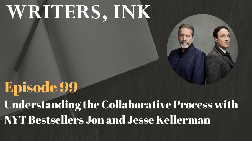 Writers, Ink Podcast: Episode 99 – Understanding the Collaborative Process with NYT Bestsellers Jon and Jesse Kellerman