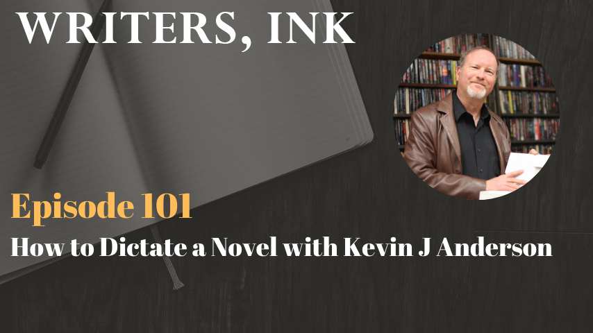 Writers, Ink Podcast: Episode 101 – How to Dictate a Novel with Kevin J Anderson