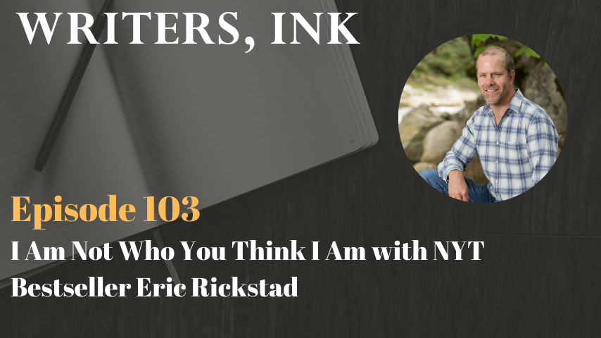Writers, Ink Podcast: Episode 103 – I Am Not Who You Think I Am with NYT Bestseller Eric Rickstad